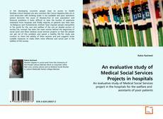 Bookcover of An evaluative study of Medical Social Services Projects in hospitals