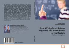 Bookcover of Real W*-algebras, Actions of groups and Index theory for real factors
