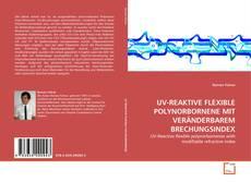 UV-REAKTIVE FLEXIBLE POLYNORBORNENE MIT VERÄNDERBAREM BRECHUNGSINDEX kitap kapağı