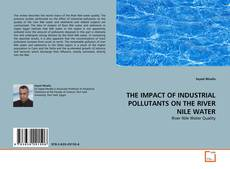 Buchcover von THE IMPACT OF INDUSTRIAL POLLUTANTS ON THE RIVER NILE WATER