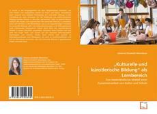 """Couverture de """"Kulturelle und künstlerische Bildung"""" als Lernbereich"""