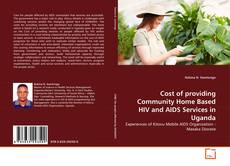 Buchcover von Cost of providing Community Home Based HIV and AIDS Services in Uganda