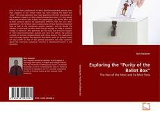 """Bookcover of Exploring the """"Purity of the Ballot Box"""""""