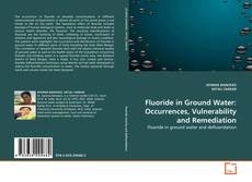 Bookcover of Fluoride in Ground Water: Occurrences, Vulnerability and Remediation