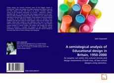 Copertina di A semiological analysis of Educational design in Britain, 1950-2000