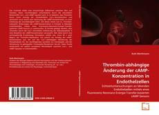 Thrombin-abhängige Änderung der cAMP-Konzentration in Endothelzellen kitap kapağı
