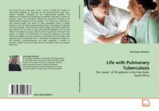 Bookcover of Life with Pulmonary Tuberculosis