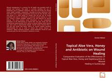 Bookcover of Topical Aloe Vera, Honey and Antibiotic on Wound Healing