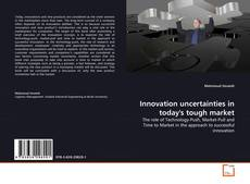 Bookcover of Innovation uncertainties in today's tough market