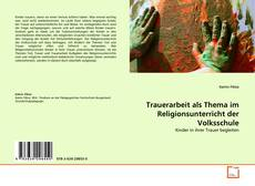 Trauerarbeit als Thema im Religionsunterricht der Volksschule kitap kapağı