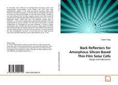 Bookcover of Back Reflectors for Amorphous Silicon Based Thin Film Solar Cells