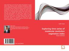 Bookcover of Exploring time series of moderate resolution vegetation index
