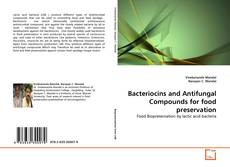 Bookcover of Bacteriocins and Antifungal Compounds for food preservation