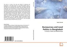 Bookcover of Bureaucracy and Local Politics in Bangladesh