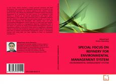 Bookcover of SPECIAL FOCUS ON REFINERY FOR ENVIRONMENTAL MANAGEMENT SYSTEM
