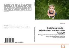 Portada del libro de Erziehung heute -  (K)ein Leben mit der Super Nanny!?