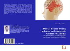 Bookcover of Mental distress among orphaned and vulnerable Children in Ethiopia