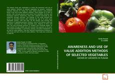 Bookcover of AWARENESS AND USE OF VALUE ADDITION METHODS OF SELECTED VEGETABLES