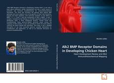 Bookcover of Alk2 BMP Receptor Domains in Developing Chicken Heart
