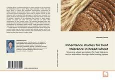 Bookcover of Inheritance studies for heat tolerance in bread wheat
