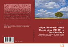 Bookcover of Crop Calendar for Climate Change Using GFDL CM to Eastern Amhara