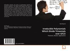 Bookcover of Irreducible Polynomials Which Divide Trinomials over GF(2)