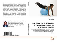 Buchcover von USE OF PHYSICAL EXERCISE IN THE MANAGEMENT OF AUTISM BEHAVIOUR