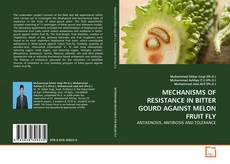 Bookcover of MECHANISMS OF RESISTANCE IN BITTER GOURD AGAINST MELON FRUIT FLY