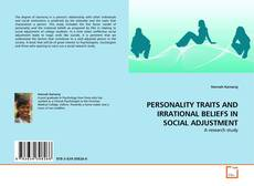 PERSONALITY TRAITS AND IRRATIONAL BELIEFS IN SOCIAL ADJUSTMENT kitap kapağı