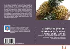 Bookcover of Challenges of credit and repayment performance; Haweltti Union, Ethiopia