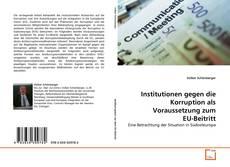 Bookcover of Institutionen gegen die Korruption als Voraussetzung zum EU-Beitritt