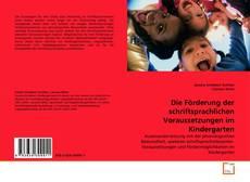 Обложка Die Förderung der schriftsprachlichen Voraussetzungen im Kindergarten