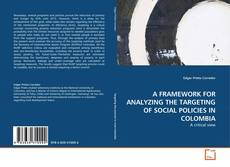 Buchcover von A FRAMEWORK FOR ANALYZING THE TARGETING OF SOCIAL POLICIES IN COLOMBIA