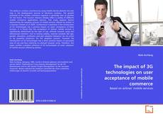 Bookcover of The impact of 3G technologies on user acceptance of mobile commerce