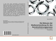 Portada del libro de Die Relevanz der Medienentwicklung für den Demokratisierungsprozess
