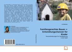 Обложка Familiengerechtes Bauen = Entwicklungschancen für Kinder