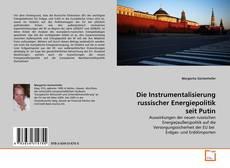 Borítókép a  Die Instrumentalisierung russischer Energiepolitik seit Putin - hoz