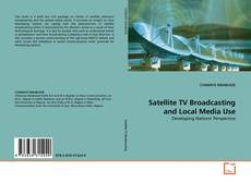 Portada del libro de Satellite TV Broadcasting and Local Media Use