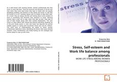 Bookcover of Stress, Self-esteem and Work life balance among professionals