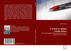 Bookcover of A trend in global media ethics