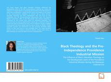 Bookcover of Black Theology and the Pre-Independence Providence Industrial Mission