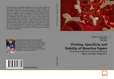 Bookcover of Printing, Specificity and Stability of Bioactive Papers