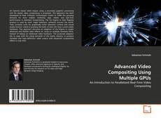 Portada del libro de Advanced Video Compositing Using Multiple GPUs
