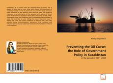 Bookcover of Preventing the Oil Curse: the Role of Government Policy in Kazakhstan