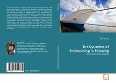 Bookcover of The Dynamics of Shipbuilding in Shipping