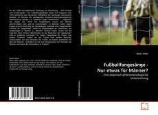 Borítókép a  Fußballfangesänge - Nur etwas für Männer? - hoz