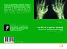Buchcover von Was von Christa Wolf bleibt