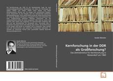Kernforschung in der DDR als Großforschung?的封面