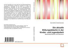 Bookcover of Die aktuelle Bildungsdebatte in der Kinder- und Jugendarbeit