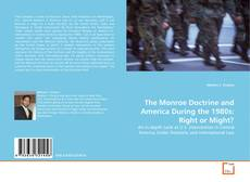 The Monroe Doctrine and America During the 1980s: Right or Might? kitap kapağı